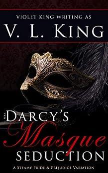 Mrs. Darcy's Masque Seduction: A Steamy Pride and Prejudice Variation by [King, V. L., King, Violet]