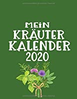 Mein Kraeuter Kalender 2020: Wildkraeuter Und Wildpflanzen Notizbuch Fuer Kraeuterfrauen Und Moderne Hexen - Kraeuter Rezepte Buch