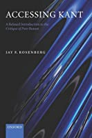 Accessing Kant: A Relaxed Introduction to the Critique of Pure Reason by Jay F. Rosenberg(2005-12-01)