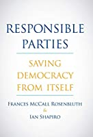 Responsible Parties: Saving Democracy from Itself