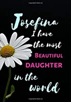 Josefina I Have The Most Beautiful Daughter In The World: Personalized Journal Notebook for Women. Josefina  Name Gifts. Personalized Gift for daughter, 170 Pages, diary with lined paper 7 x 10 (17.78 x 25.4 cm )