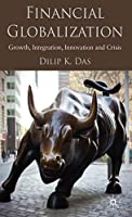 Financial Globalization: Growth, Integration, Innovation and Crisis