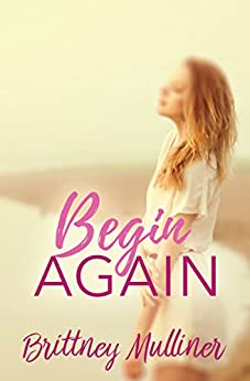 Begin Again (Forgive and Never Forget Book 1) by [Mulliner, Brittney]