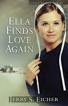 Ella Finds Love Again (Little Valley Series Book 3) by [Eicher, Jerry S.]