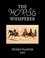 The Horse Whisperer Weekly Planner 2020: Horse Lover Gifts Idea For Men & Women -Beautiful Horse Whisperer Weekly Planner For Equestrian, Showing, Rodeo, Breeding, Jumping & Farmer With To Do List & Notes Sections