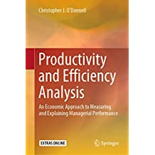 Productivity and Efficiency Analysis: An Economic Approach to Measuring and Explaining Managerial Performance