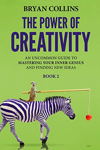 Download The Power of Creativity (Book 2): An Uncommon Guide to Mastering Your Inner Genius and Finding New Ideas That Matter 1521170134