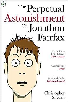 The Perpetual Astonishment of Jonathon Fairfax by [Shevlin, Christopher]