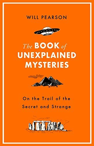 The Book of Unexplained Mysteries: On the Trail of the Secret and the Strange (English Edition)