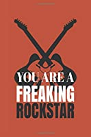 You are a Freaking Rockstar: Blank Notebook/Journal For Personal Use And Also Your Friend And Family