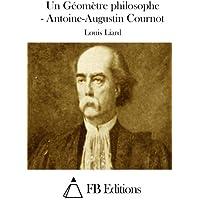 Un Géomètre Philosophe: Antoine-augustin Cournot