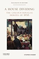 A House Dividing: The Lincoln-Douglas Debates of 1858 (Dialogues in History)