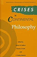 Crisis in Continental Philosophy (Selected Studies in Phenomenology and Existential Philosophy, 16)