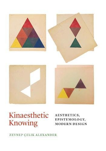 Download Kinaesthetic Knowing: Aesthetics, Epistemology, Modern Design 022648520X