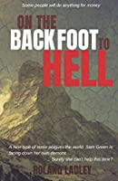 On The Back Foot To Hell (Sam Green Thriller Series)