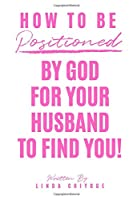 How To Be Positioned By God For Your Husband To Find You