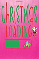 """Christmas Loading: Funny Christmas Themed Blank Notebook/Journal 6"""" x 9"""" 120 Pages - With Date Space"""