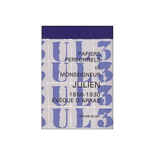 Monseigneur Julien, 1856-1930, évêque d'Arras: Inventaire de ses papiers personnels conservés aux Archives du diocèse d'Arras et bibliographie