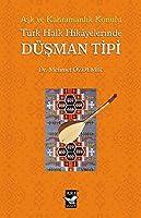 Ask ve Kahramanlik Konulu Türk Halk Hikayalerinde Düsman Tipi