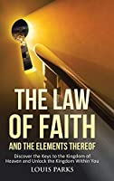 The Law of Faith and the Elements Thereof