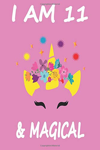I AM 11 & MAGICAL: 11 Year Old Girl Gifts Under 10 Dollars 120 Pages 6 x 9 unicorn Notebook Paperback