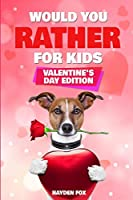 Would You Rather For Kids - Valentine's Day Edition: The Ultimate Interactive Valentine's Day Themed Activity Gift Book For Boys & Girls Filled With Hilariously Challenging Questions and Silly Scenarios!