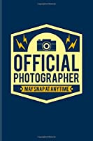 Official Photographer May Snap At Anytime: Funny Photographer Quotes Undated Planner | Weekly & Monthly No Year Pocket Calendar | Medium 6x9 Softcover | For Camera Assistents & Photo Artist Fans