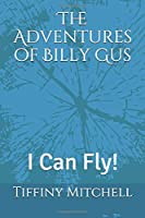 The Adventures of Billy Gus: I Can Fly!