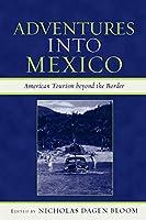 Adventures into Mexico: American Tourism beyond the Border: American Tourism beyond the Border (Jaguar Books on Latin America)