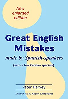 Great English Mistakes: made by Spanish-speakers by [Harvey, Peter]