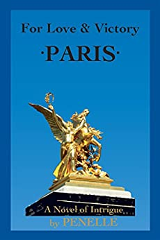 For LOVE & VICTORY - PARIS: Discover New Perspectives on Paris With Ease & Intrigue (Lana Victoria Bell Adventure-Suspense Book 3) by [., PENELLE]