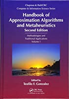 Handbook of Approximation Algorithms and Metaheuristics, Second Edition: Methologies and Traditional Applications, Volume 1 (Chapman & Hall/CRC Computer and Information Science Series)