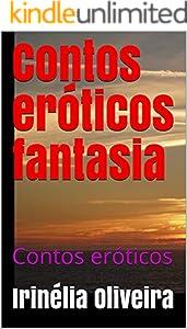 Contos eróticos fantasia :   Contos eróticos (Portuguese Edition)