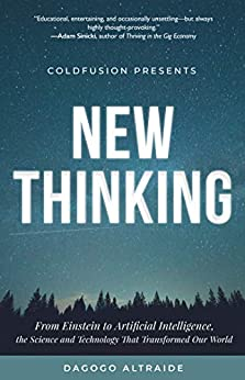Cold Fusion Presents:  New Thinking: From Einstein to Artificial Intelligence, the Science and Technology that Transformed Our World by [Altraide, Dagogo]