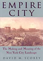 Empire City: The Making and Meaning of the New York City Landscape (Critical Perspectives on the Past)