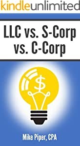 LLC vs. S-Corp vs. C-Corp: Explained in 100 Pages or Less (English Edition)
