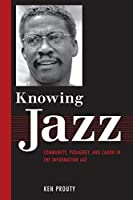 Knowing Jazz: Community, Pedagogy, and Canon in the Information Age (American Made Music Series) by Ken Prouty(2013-10-02)