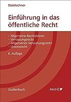 Einfuehrung in das oeffentliche Recht: Allgemeine Rechtslehren - Verfassungsrecht - Allgemeines Verwaltungsrecht - Unionsrecht
