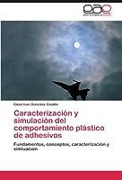 Caracterización y simulación del comportamiento plástico de adhesivos: Fundamentos, conceptos, caracterización y simluación