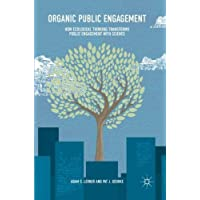 Organic Public Engagement: How Ecological Thinking Transforms Public Engagement with Science