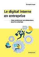 Le digital interne en entreprise: Faites (enfin) entrer vos collaborateurs dans l'ère du numérique