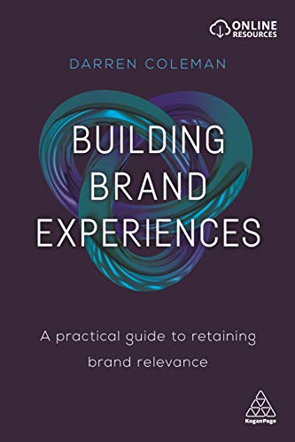 Download Building Brand Experiences: A Practical Guide to Retaining Brand Relevance 0749481560