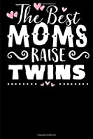 The Best Moms Raise Twins: Notebook & Blank Lined Journal for a Twin's Moms ! Gift under 10 for Mother's Day or Christmas . (Composition Book, 100 Pages, 6x9 inches)