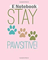 E Notebook: funny cat lovers stay pawsitive  College Ruled - 50 sheets, 100 pages - 8 x 10 inches