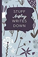 Stuff Ansley Writes Down: Personalized Journal / Notebook (6 x 9 inch) with 110 wide ruled pages inside [Soft Blue]