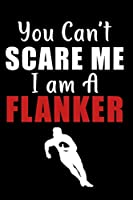 You Can't Scare Me I am A Flanker: Rugby notebook, rugby logbook, rugby gift for a rugby player, rugby diary/ 120 Pages, 6x9, Soft Cover.