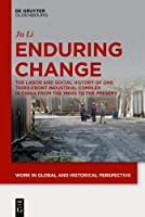 Enduring Change: The Labor and Social History of One Third-front Industrial Complex in China from the 1960s to the Present (Work in Global and Historical Perspective)