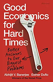 Good Economics for Hard Times: Better Answers to Our Biggest Problems by [Banerjee, Abhijit V., Duflo, Esther]