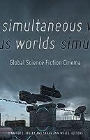 Simultaneous Worlds: Global Science Fiction Cinema