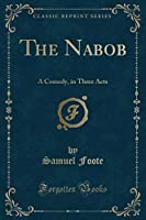 The Nabob: A Comedy, in Three Acts (Classic Reprint)